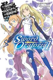 Is It Wrong to Try to Pick Up Girls in a Dungeon? On the Side: Sword Oratoria, Vol. 1