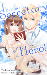 I Became the Secretary of a Hero!, Volume 1