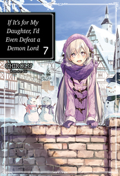 If It's for My Daughter, I'd Even Defeat a Demon Lord: Volume 7